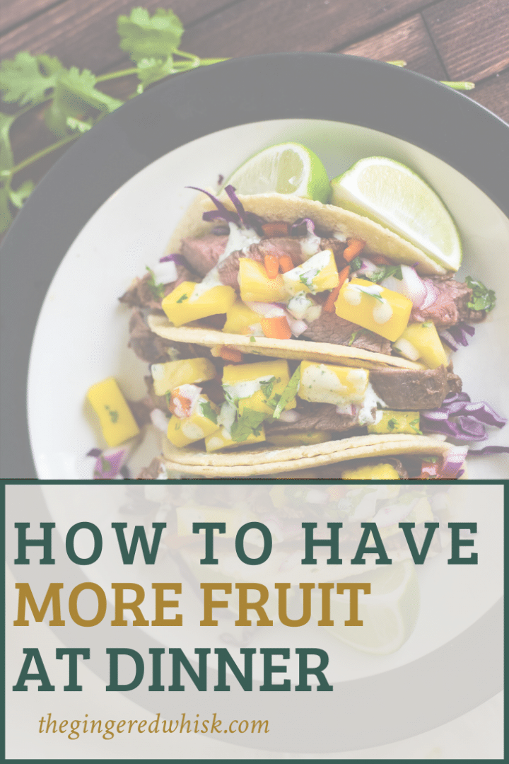 """plate with beef tacos and mango salsa with text overlay reading """"how to have more fruit at dinner"""""""