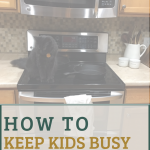 """image of kitchen stove and microwave with text overlay reading """"how to keep kids busy while you cook"""""""