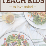 """picture of two plates of salad with text overlay that says """"how to teach kids to love salad"""""""
