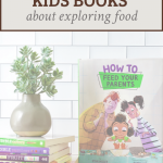 """image of stack of books for kids about food with text overlay reading """"kids books about exploring food"""""""