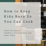 """image of kitchen stove with text overlay reading """"how to keep kids busy so you can cook - ideas for babies, toddlers, preschoolers, and older kids"""