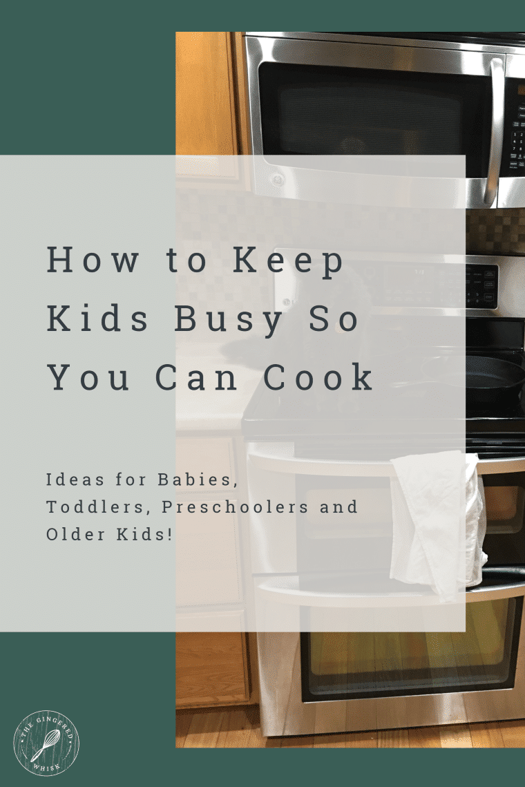 """image of kitchen stove with text overlay reading \""""how to keep kids busy so you can cook - ideas for babies, toddlers, preschoolers, and older kids"""