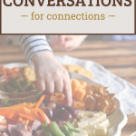 """child's hand taking food off of a plate, with text overlay reading """"dinner conversations for connections"""""""