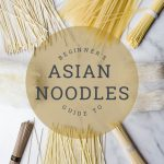 """different noodle types on marble board with text overlay that says """"beginners guide to asian noodles"""""""