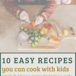 "children cutting produce with text overlay that reads ""10 easy recipes you can cook with kids: simple and delicious recipes for beginner cooks"""